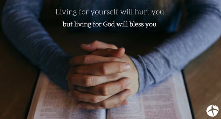 living for yourself or hurt you but living for God will bless you