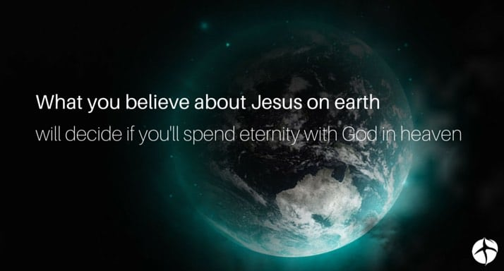 What you believe about Jesus 's what will determine your eternal destination