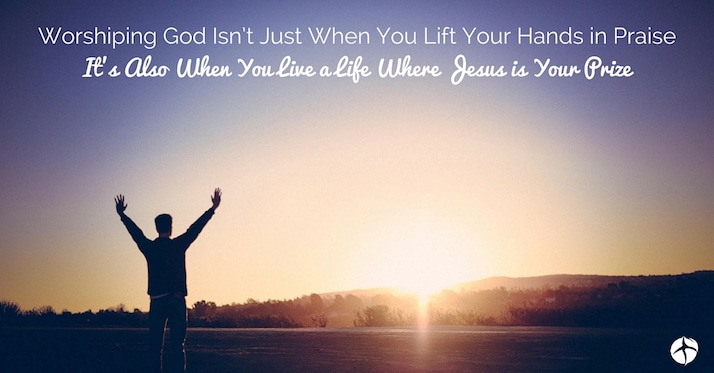 Worshiping God isn't just when you lift your hands in praise it's also when you live a life where Jesus is your prize