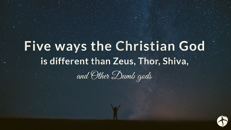 Five ways the Christian God is different than Zeus Thor and Shiva