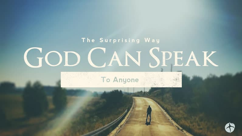 The surprising way God can speak to anybody