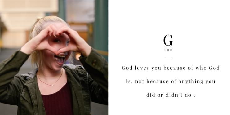 God loves you because of who God is, not because of anything you did or didn't do .