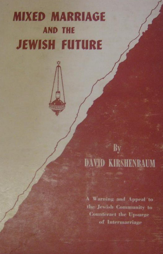 David Kirshenbaum, Mixed Marriage and the Jewish Future, (New York: Bloch Publishing, 1958)