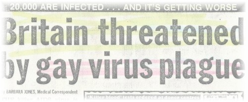 This headline suggest AIDS is a major threat to the British population, identifies gay men as the source and, by using the term 'plague', massively overstates the virus's level of infectivity. Source: