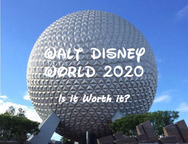 Disney World 2020 – Worth It?