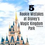 5 Rookie Mistakes at Disney's Magic Kingdom Park
