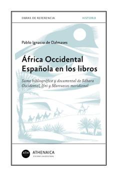 África Occidental Española en los libros. Suma bibliográfica y documental de Sáhara Occidental, Ifni y Marruecos meridional – Athenaica Ediciones Universitarias