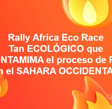 El Rally «África Eco Race» tan ecológico que contamina el proceso de Paz en el Sáhara Occidental
