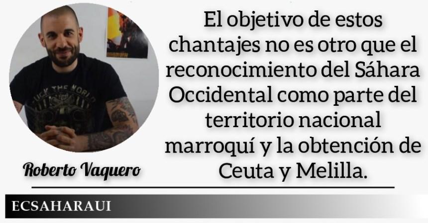 OPINIÓN Por Roberto Vaquero/ECS | Marruecos y sus chantajes a España. Objetivo: El Sáhara Occidental, Ceuta y Melilla