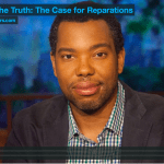 Interview with Ta-Nehisi Coates: Facing the Truth: The Case for Reparations
