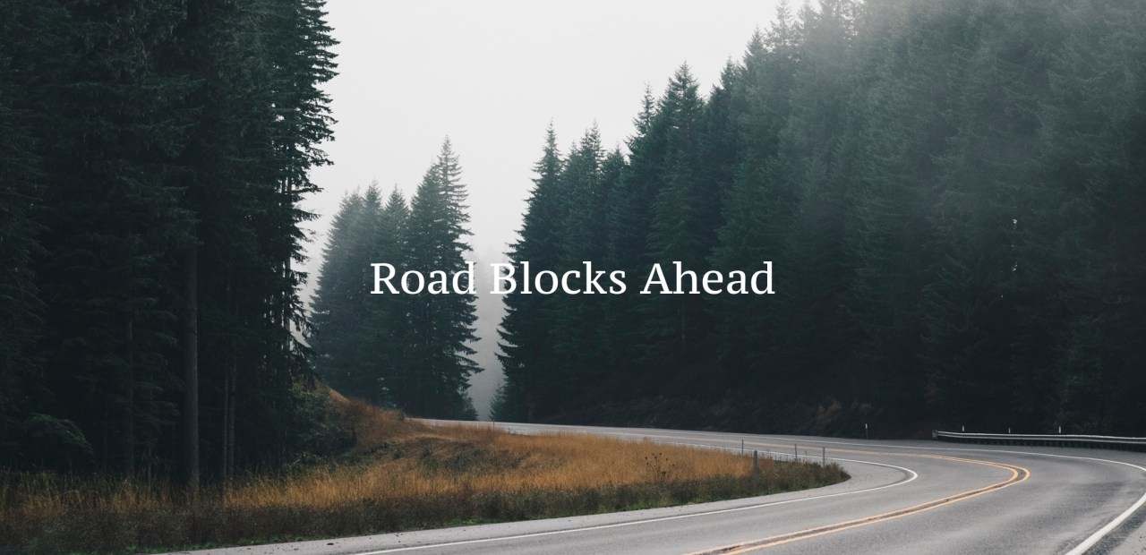 Road Blocks Ahead