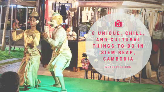 6 Unique, Chill, And Cultural Things To Do In Siem Reap, Cambodia