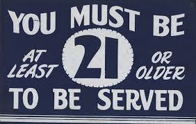 "Sign says ""You must be at least 21 or older to be served"""