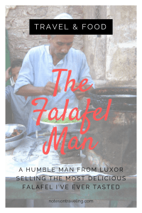 This is the story of the Falafel Man, a humble man selling the most delicious falafel I've ever tasted in a side street in Luxor.