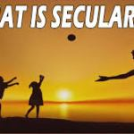 What Is Secularsim And Secular How They Are The Same