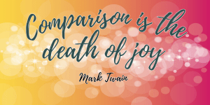 Comparison is the death of joy and an unhelpful thinking style