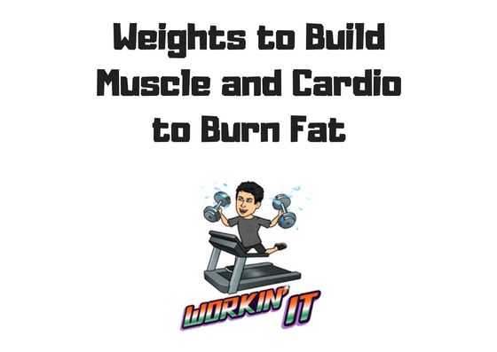 This is stupid: weights to build muscle, cardio to burn fat