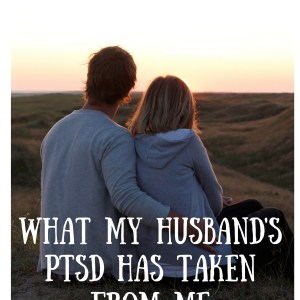 What My Husband's PTSD Has Taken From Me