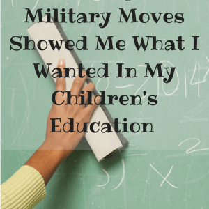 How Frequent Military Moves Showed Me What I Wanted In My Children's Education