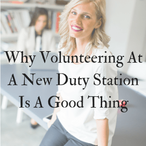 Why Volunteering At A New Duty Station Is A Good Thing