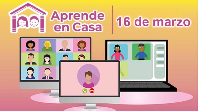Aprende en Casa - Clases del 16 de marzo del 2021 1
