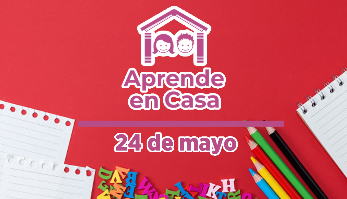 24 de mayo aprende en casa