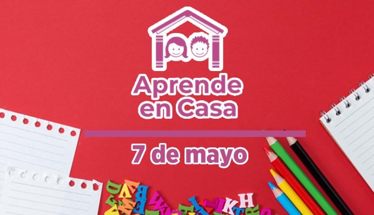 7 de mayo aprende en casa