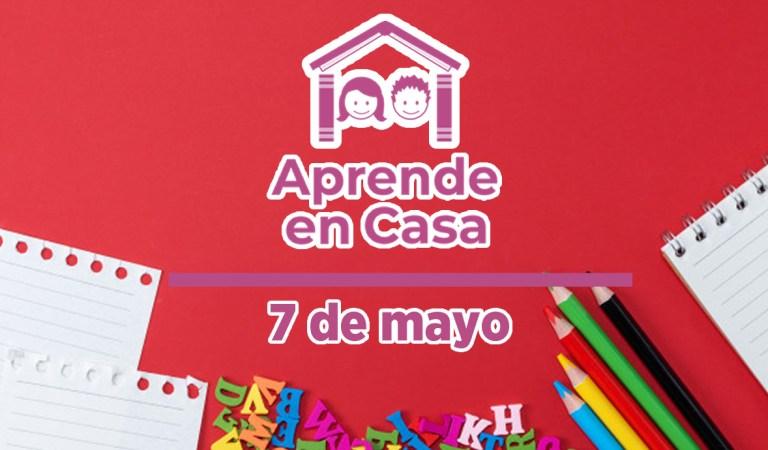 Aprende en Casa – Clases y materiales del viernes 7 de mayo del 2021
