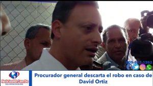 Procurador general de la República descarta el robo, donde resultó David Ortiz herido