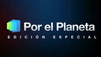 Por el planeta edicion especial