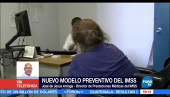 Nuevo, modelo preventivo, IMSS, Beneficios, Pacientes, José de Jesús Arriaga