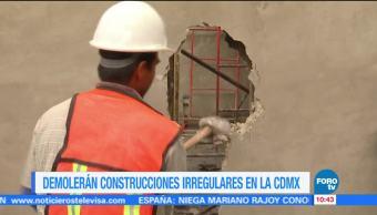 Demolerán, construcciones, irregulares, CDMX