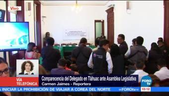 Delegado Tláhuac Comparecerá Asamblea Legislativa