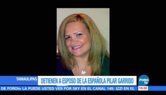Detienen Esposo Española Pilar Garrido Asesinada Tamaulipas