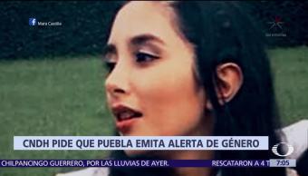 CNDH pide a Puebla emitir alerta de género tras feminicidio de Mara