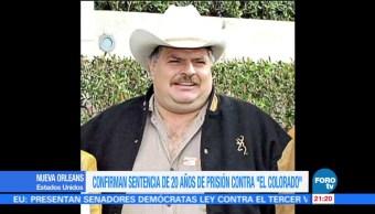 Confirman sentencia de 20 años de prisión contra 'El Colorado'