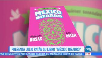 """Julio Patán presenta su libro """"México bizarro, el país que no quieres recordar"""""""