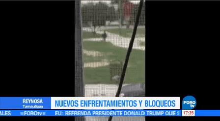 Nuevos Enfrentamientos Bloqueos Reynosa Tamaulipas