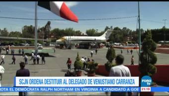 SCJN ordena destituir al delegado de Venustiano Carranza
