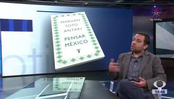 'Pensar México', un libro de Maruan Soto Antaki