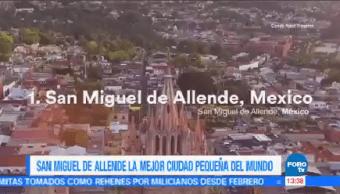 Ubican San Miguel Allende Mejor Ciudad Pequeña Mundo