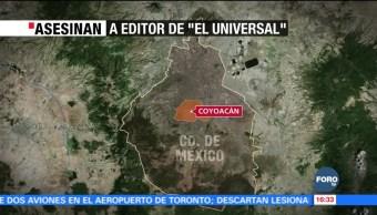 Asesinan a editor de El Universal en Coyoacán