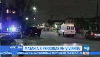 Matan a ocho personas en una vivienda en Nuevo León