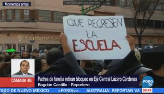 Retiran bloqueo de padres de familia en Eje Central y Belisario Domínguez