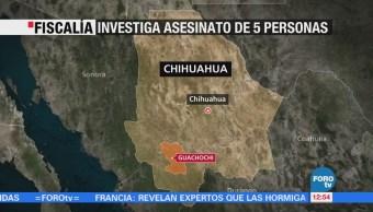 Fiscalía investiga asesinato de cinco personas en Chihuahua