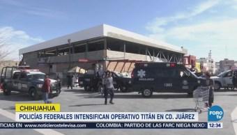 Policías federales intensifican operativo Titán en Ciudad Juárez