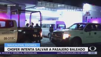 Chofer intenta salvar a pasajero baleado en Naucalpan, Edomex