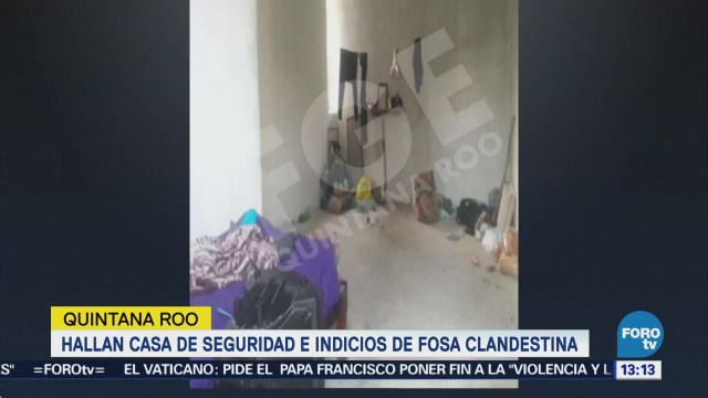 Hallan casa de seguridad e indicios de fosa clandestina en Quintana Roo