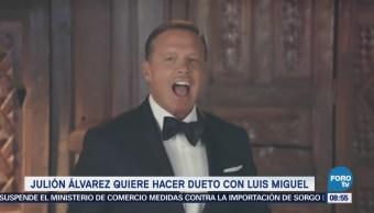 Julión Álvarez quiere hacer dueto con Luis Miguel