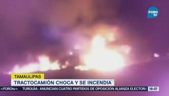 Tractocamión Choca Incendia Tamaulipas Choque